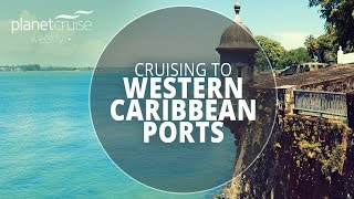 Western Caribbean Ports Special | Planet Cruise Weekly