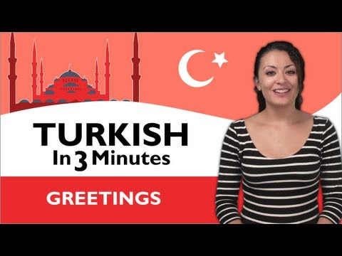 Learn Turkish - Turkish in Three Minutes - Greetings