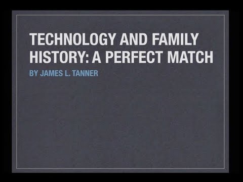 James Tanner-Technology and Genealogy: A Perfect Match