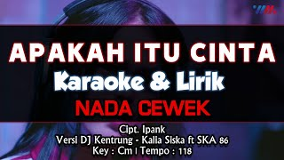 Apakah Itu Cinta Karaoke Nada CEWEK    + Lirik Cipt. Ipank Musik Versi DJ Kentrung Jaipong