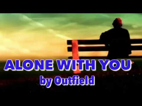 ALONE WITH YOU by Outfield (Lyrics)