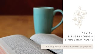 Day 3 - Bible Reading & Simple Reminders // Biblically Based + Minimalist Minded FlyLady System