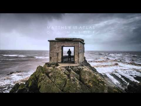 Matthew And The Atlas - Old Master (Official Audio)