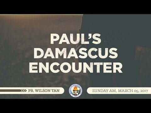 Paul's Damascus Encounter - Pr. Wilson Tan