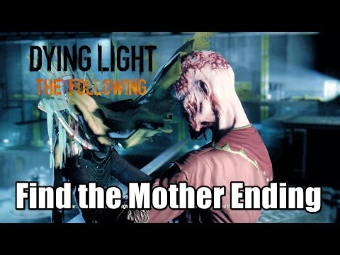 Dying Light The Following Story Walkthrough Find the Mother Ending