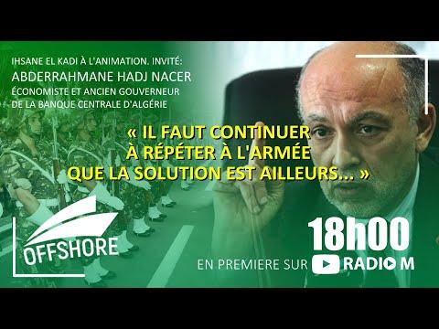 OFFSHORE | A. Hadj Nacer | « Il faut continuer à répéter à l'armée que la solution est ailleurs... »