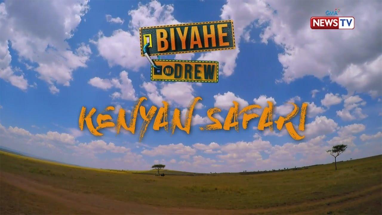 Biyahe ni Drew: Kenyan Safari (full episode) #1
