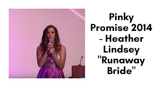 "Pinky Promise 2014 - Heather Lindsey ""Runaway Bride"""