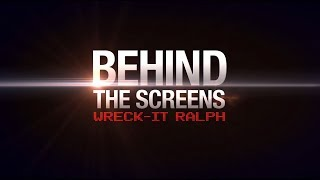 Wreck-It Ralph 'Behind the Screens'