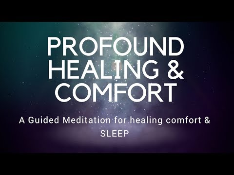 PROFOUND HEALING & COMFORT A guided meditation for healing c