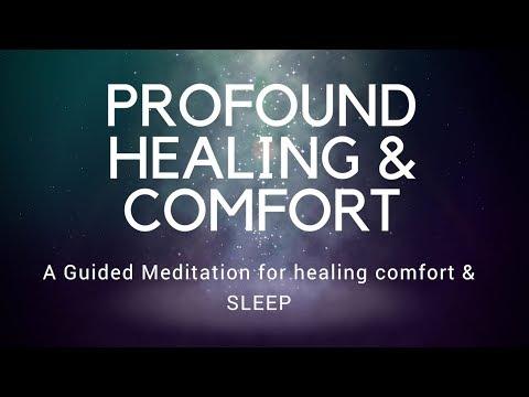 PROFOUND HEALING & COMFORT A guided meditation for healing comfort & sleep