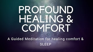 PROFOUND HEALING & COMFORT A guided sleep 😴 meditation for healing comfort & DEEP sleep