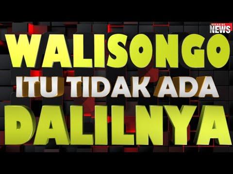 WALI SONGO  ITU TIDAK ADA, TIDAK ADA DALILNYA !!!