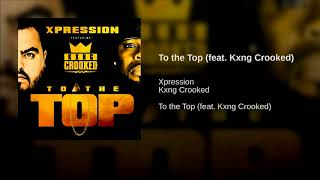 """Xpression """"To The Top""""  (Feat. Kxng Crooked) Prod. Bebo Beats"""