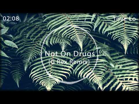Tove Lo - Not On Drugs (G Rex Remix)  [ FREE RELEASE ]