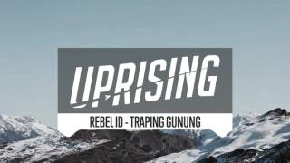 Rebel ID Traping Gunung Original Mix