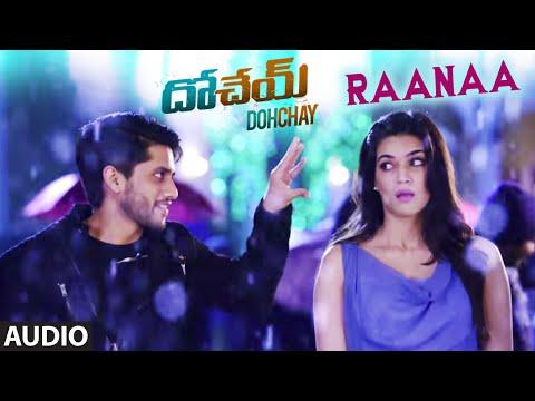 Raanaa Full Audio Song || Dohchay || Naga Chaitanya, Kriti Sanon