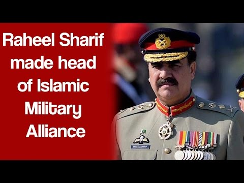 Raheel Sharif made head of Islamic Military Alliance