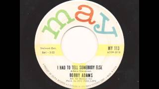 BOBBY ADAMS - I Had To Tell Somebody Else - MAY