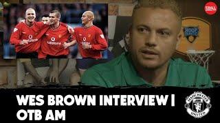 Wes Brown | Keane spoke sense last week, Man United 99 vs 08, Ole, Sunderland years