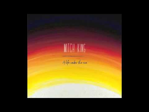 Mitch King - A Life Under the Sun (Full Album)