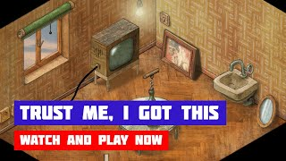 Trust Me, I Got This · Game · Walkthrough