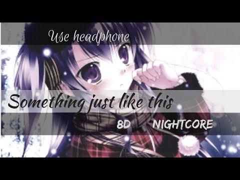 """""  8D. NIGHTCORE """"""   Something Just Like This. (use Headphone)"