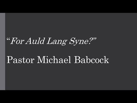 For Auld Lang Syne (Pastor Michael Babcock)
