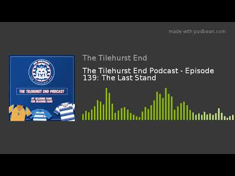 The Tilehurst End Podcast - Episode 139: The Last Stand