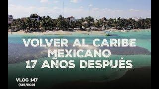 Regresar al caribe mexicano 17 años después | Vlog 147 (S15/E02)