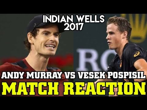Andy Murray vs Vesek Pospisil 2017 Indian Wells Match Reaction