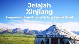 Jelajah Xinjiang: Pengentasan Kemiskinan di Padang Rumput Nalati