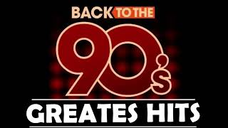 Back To The 90s  90s Greatest Hits Album  90s Music Hits  Best Songs Of best hits 90s
