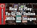 [Yu-Gi-Oh!] How To Play Yu-Gi-Oh! Online With HD Images (YGOPro)