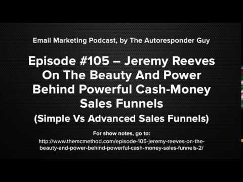Jeremy Reeves On The Beauty And Power Behind Powerful Cash-Money Sales Funnels