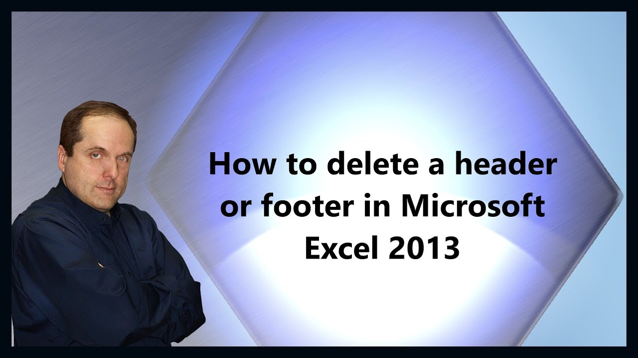 How to delete a header or footer in Microsoft Excel 2013