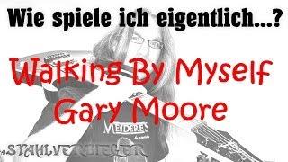 Wie spiele ich eigentlich...Walking By Myself von Gary Moore?
