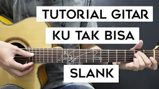 (Tutorial Gitar) SLANK - Ku Tak Bisa | Mudah Dan Cepat Dimengerti Untuk Pemula