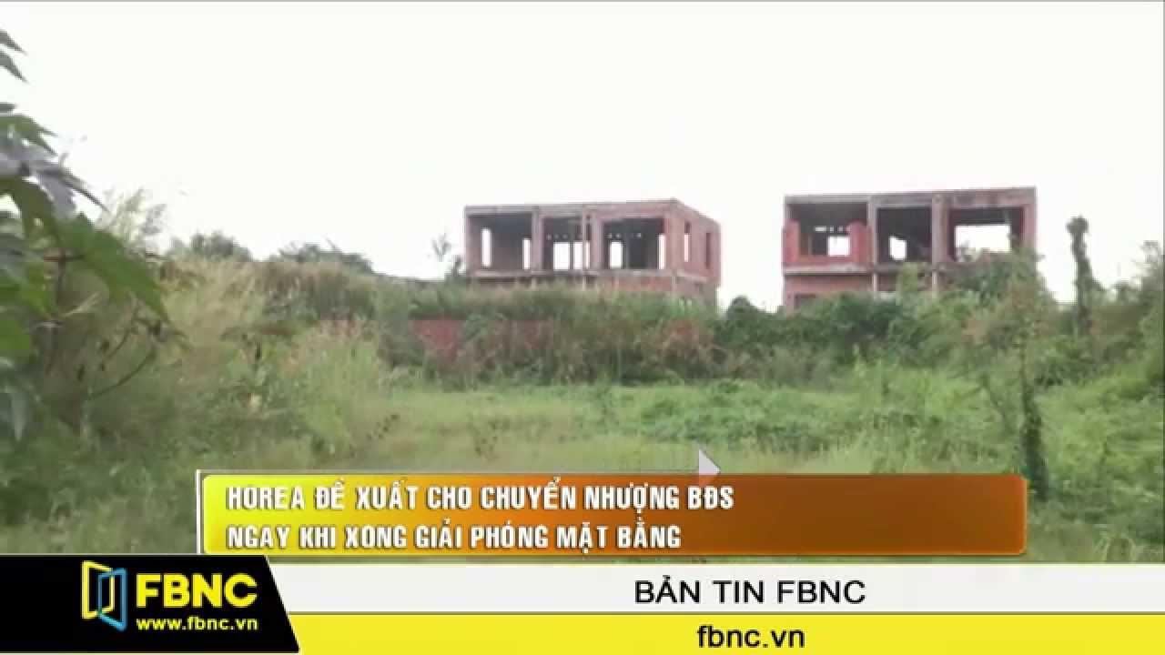 FBNC – HoRea đề xuất cho chuyển nhượng BĐS ngay khi xong giải phóng mặt bằng