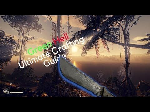 Green Hell Ultimate Crafting Guide - How To Craft Almost Everything