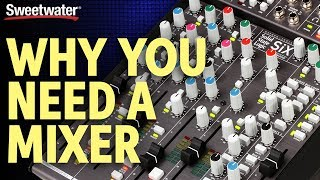 Why You Need a Mixer