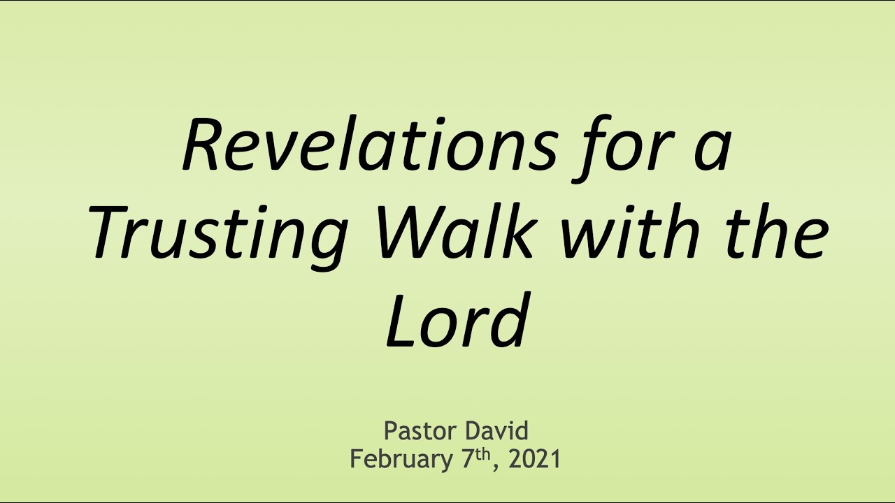 Revelations for a Trusting Walk with the Lord — February 7th, 2021