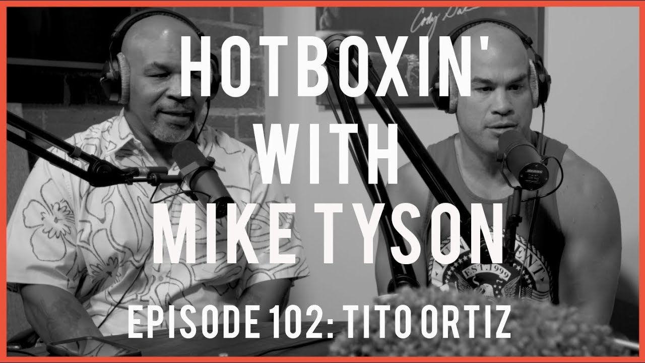 Tito Ortiz Hotboxin With Mike Tyson Ep 102 Youtube
