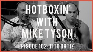 TITO ORTIZ | HOTBOXIN' WITH MIKE TYSON | EP 102