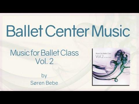 Ballet Center Music (Full) - from Music for Ballet Class Vo.2 by Søren Bebe