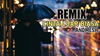 Top Hits -  Cinta Luar Biasa Andmesh Dj Remix Rrc