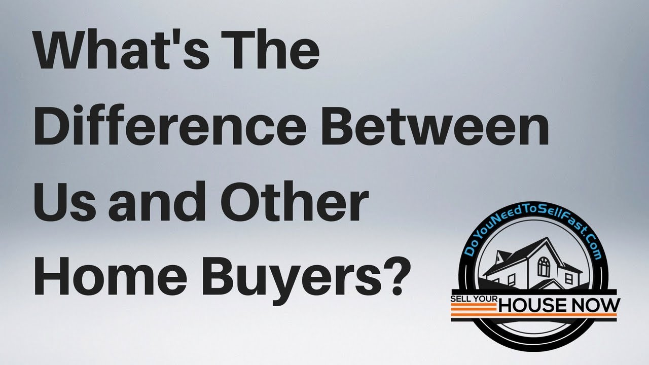 What Are the Differences Between Us And Other Home Buyers-DoYouNeedToSellFast.com
