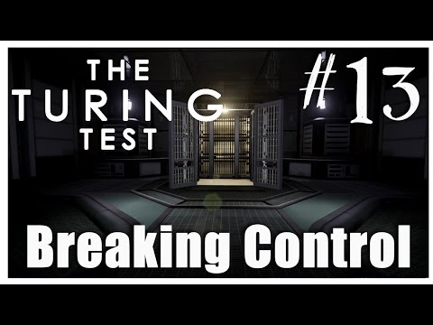 BREAKING CONTROL - The Turing Test Let's Play #13