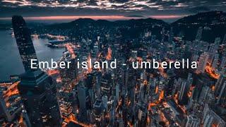 Ember Island - Umberella (Lyrics)