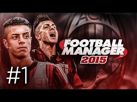 FOOTBALL MANAGER 2015 LET'S PLAY | A.C. Milan #1 | New Beginnings